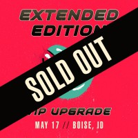 May 17 - Boise, ID (Extended Edition)