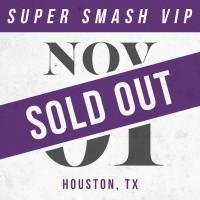 Nov 01 // Houston, TX [SUPER SMASH VIP]