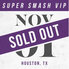 Nov 01 // Houston, TX [SUPER SMASH VIP]