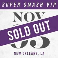 Nov 03 // New Orleans, LA [SUPER SMASH VIP]