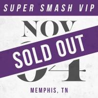 Nov 04 // Memphis, TN [SUPER SMASH VIP]
