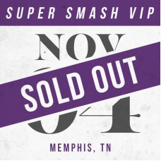 Nov 04 // Memphis, TN [SUPER SMASH VIP]