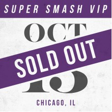 Oct 13 // Chicago, IL [SUPER SMASH VIP]