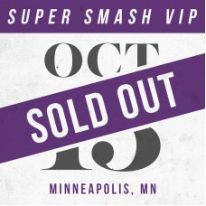 Oct 15 // Minneapolis, MN [SUPER SMASH VIP]