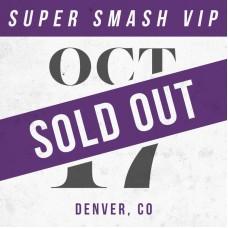 Oct 17 // Denver, CO [SUPER SMASH VIP]