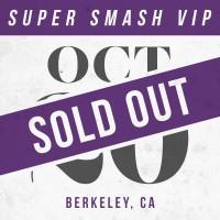Oct 20 // Berkeley, CA [SUPER SMASH VIP]