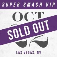 Oct 22 // Las Vegas, NV [SUPER SMASH VIP]