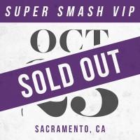Oct 23 // Sacramento, CA [SUPER SMASH VIP]