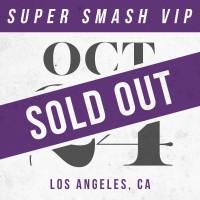 Oct 24 // Los Angeles, CA [SUPER SMASH VIP]