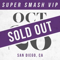 Oct 26 // San Diego, CA [SUPER SMASH VIP]