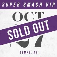 Oct 27 // Tempe, AZ [SUPER SMASH VIP]