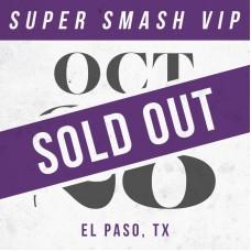 Oct 28 // El Paso, TX [SUPER SMASH VIP]