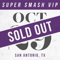 Oct 29 // San Antonio, TX [SUPER SMASH VIP]