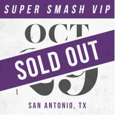 Oct 29 // San Antonio, TX [SUPER SMASH VIP]
