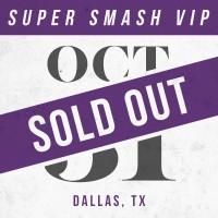 Oct 31 // Dallas, TX [SUPER SMASH VIP]
