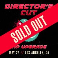 May 24 - Los Angeles, CA (Director's Cut)